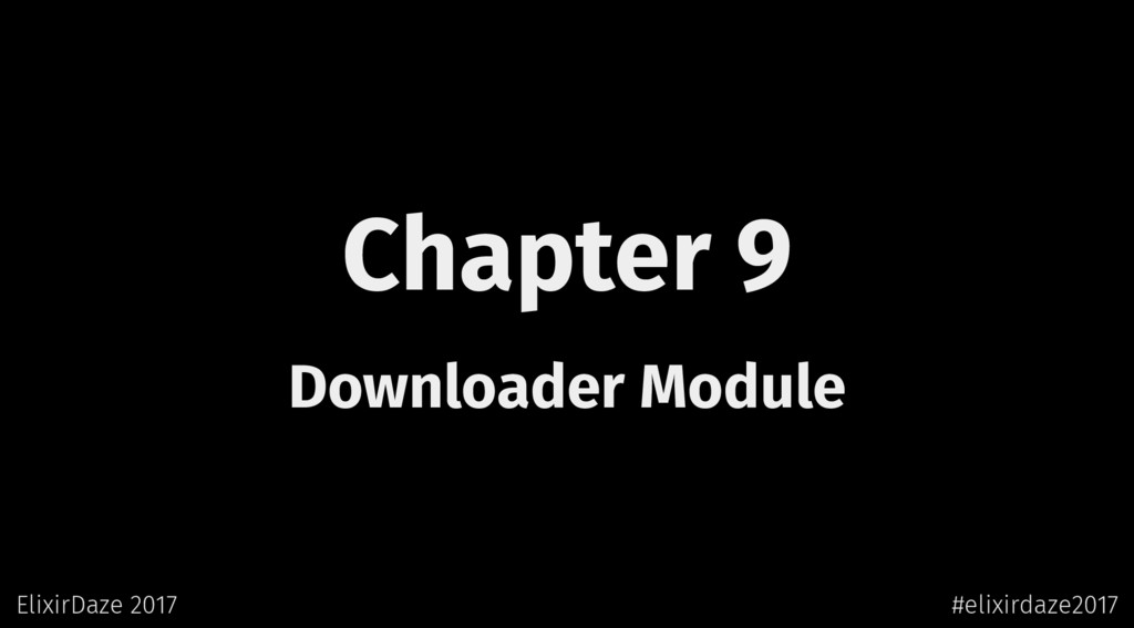 Chapter 9 Downloader Module ElixirDaze 2017 #el...