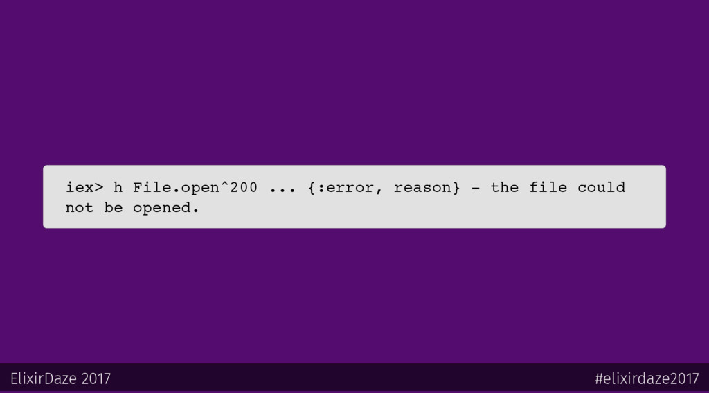 iex> h File.open^200 ... {:error, reason} - the...