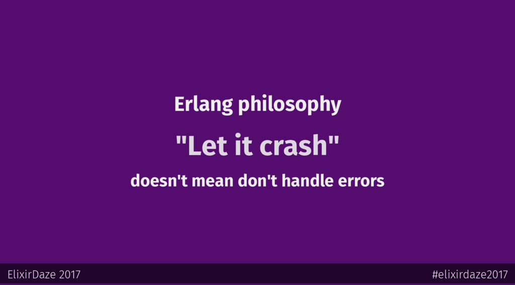 "Erlang philosophy ""Let it crash"" doesn't mean d..."