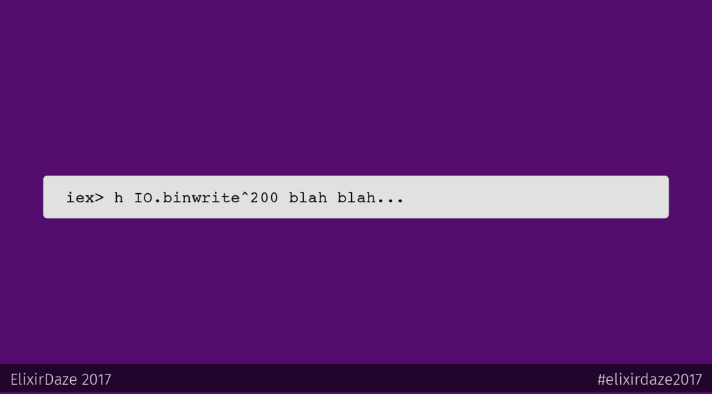 iex> h IO.binwrite^200 blah blah... ElixirDaze ...