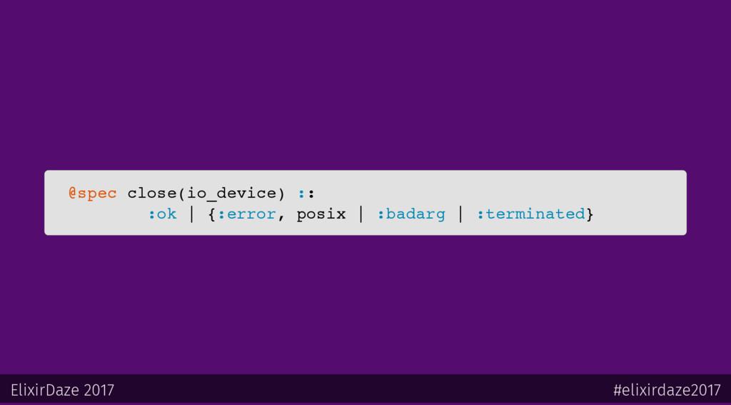 @spec close(io_device) :: :ok   {:error, posix ...