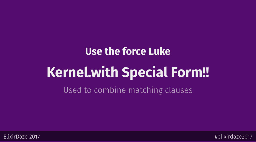 Use the force Luke Kernel.with Special Form!! U...