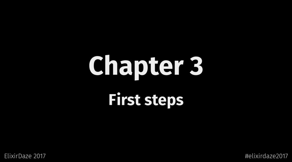 Chapter 3 First steps ElixirDaze 2017 #elixirda...