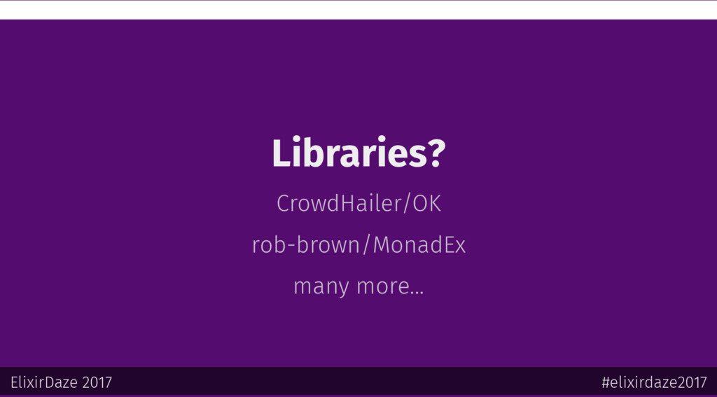 Libraries? CrowdHailer/OK rob-brown/MonadEx man...