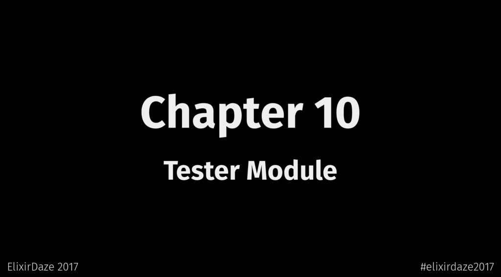 Chapter 10 Tester Module ElixirDaze 2017 #elixi...