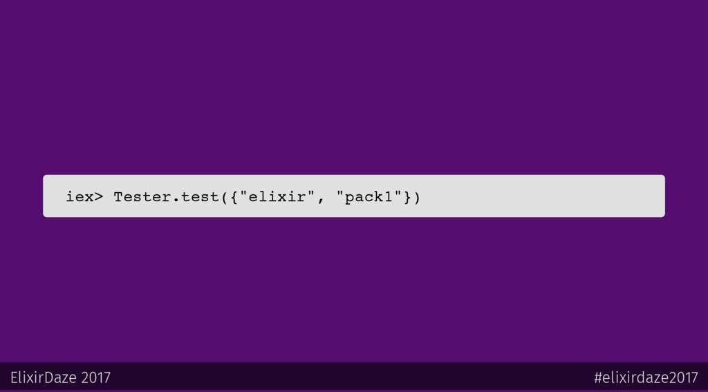 "iex> Tester.test({""elixir"", ""pack1""}) ElixirDaz..."