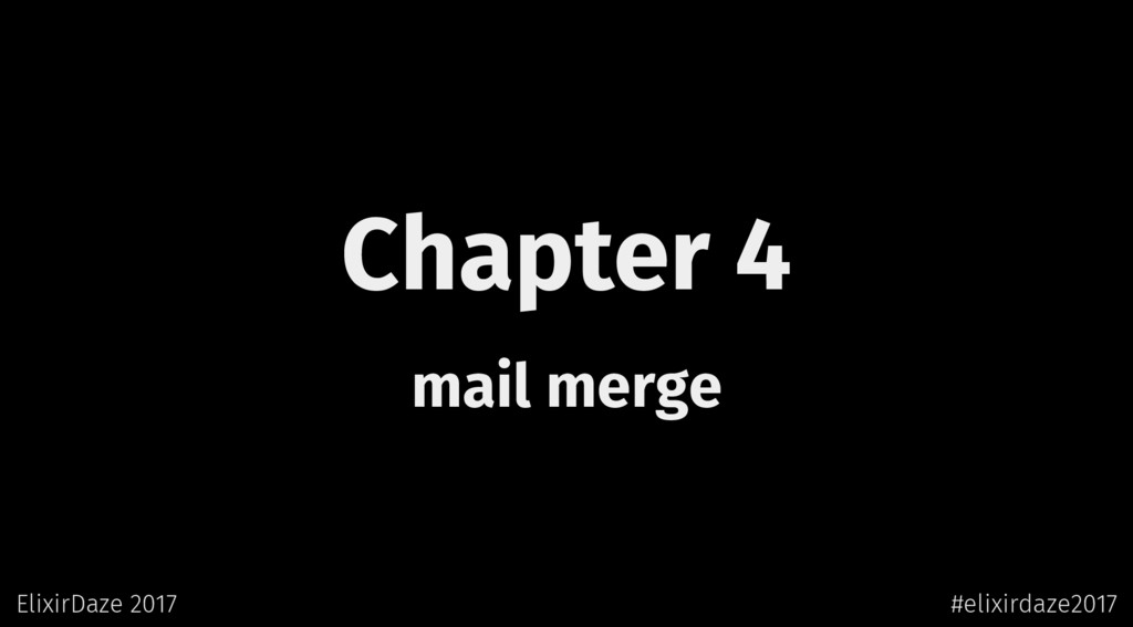 Chapter 4 mail merge ElixirDaze 2017 #elixirdaz...