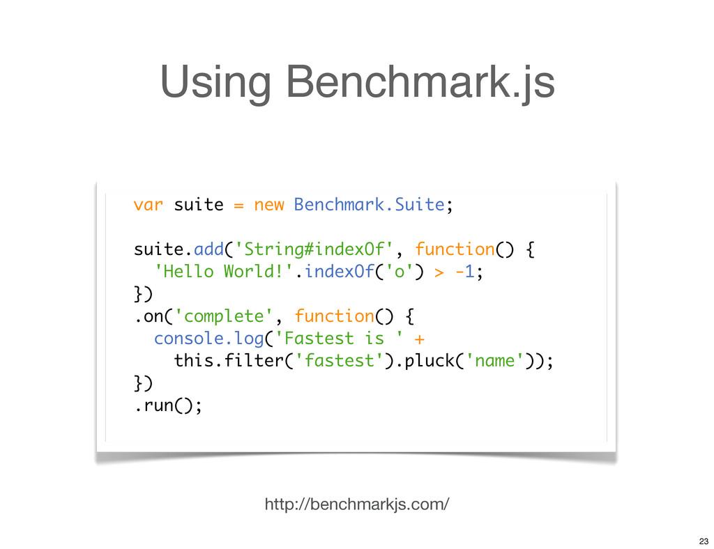 Using Benchmark.js var suite = new Benchmark.Su...