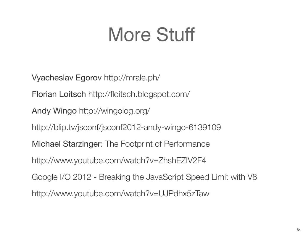 More Stuff Vyacheslav Egorov http://mrale.ph/ F...