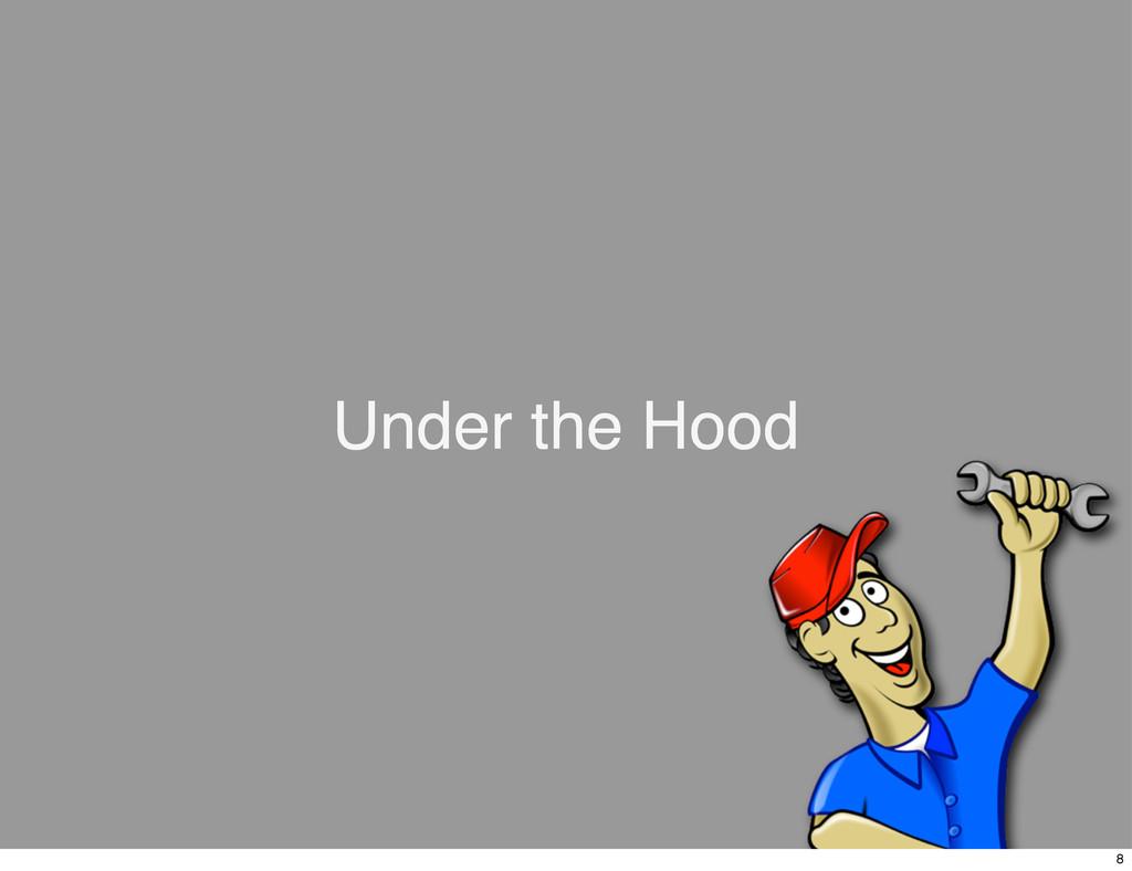 Under the Hood 8