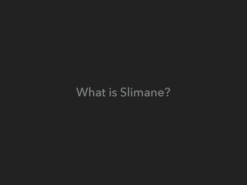 What is Slimane?