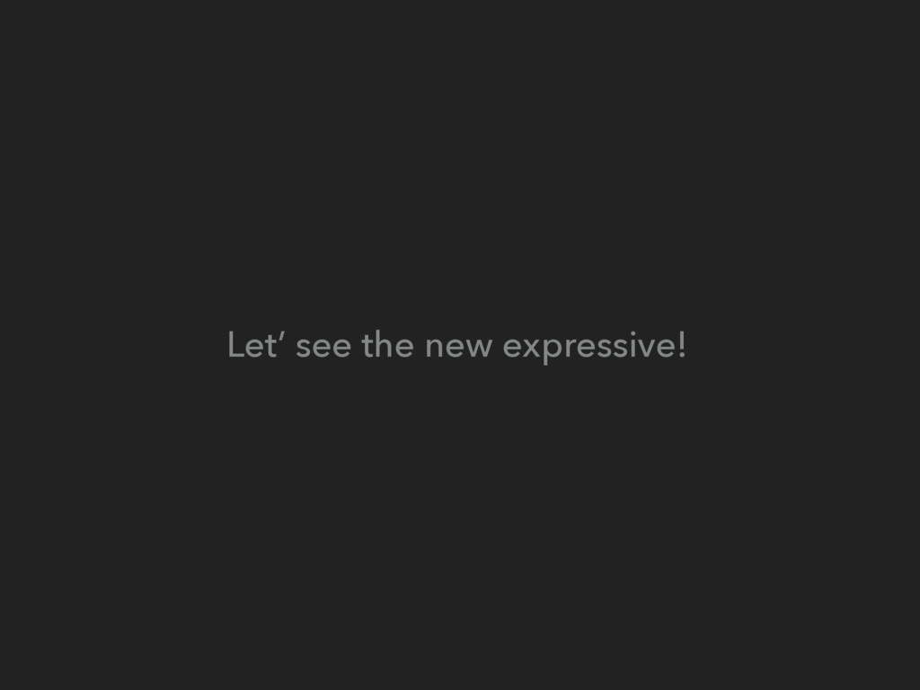 Let' see the new expressive!