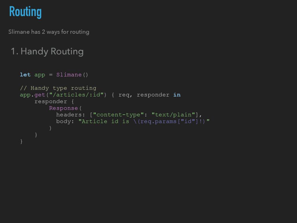 Routing let app = Slimane() // Handy type routi...