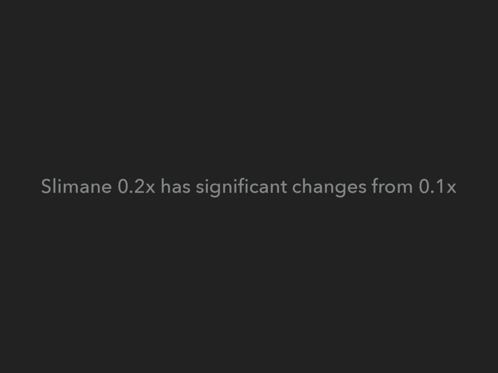 Slimane 0.2x has significant changes from 0.1x