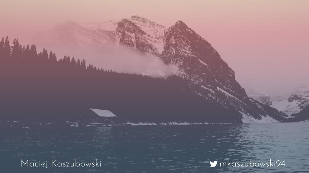 mkaszubowski94 Maciej Kaszubowski