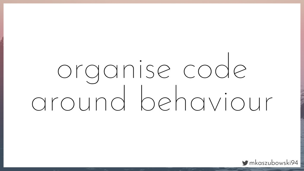 mkaszubowski94 organise code around behaviour