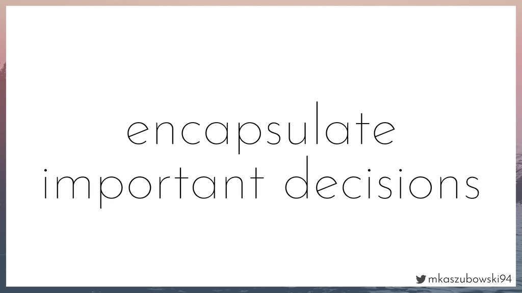 mkaszubowski94 encapsulate important decisions