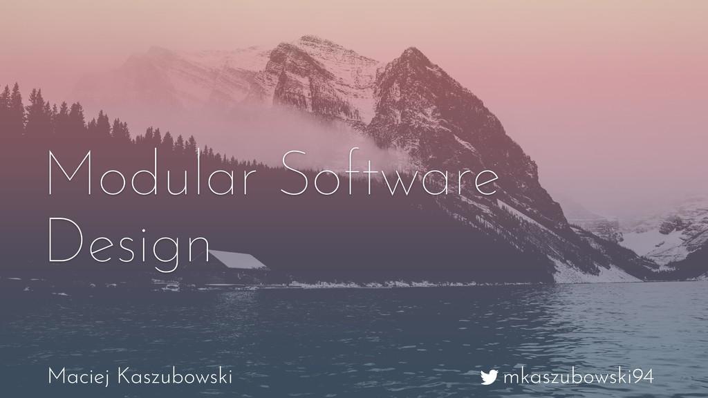 mkaszubowski94 Maciej Kaszubowski Modular Softw...