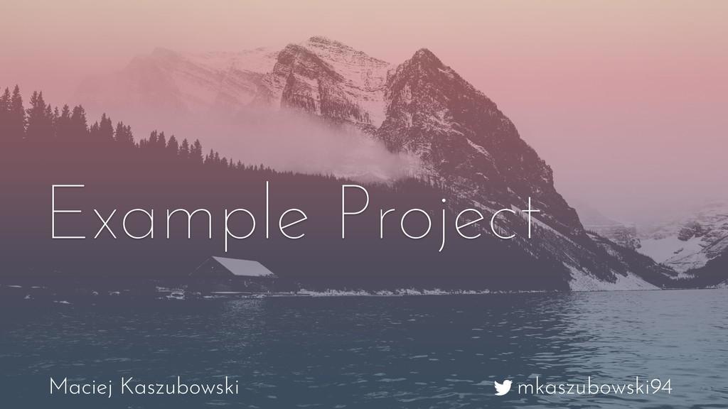 mkaszubowski94 Maciej Kaszubowski Example Proje...