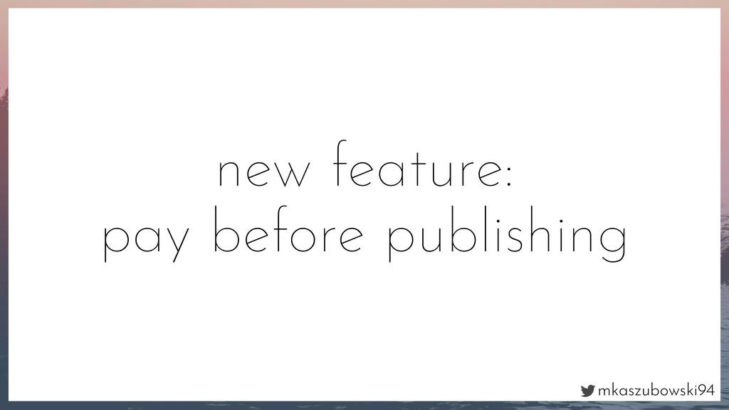 mkaszubowski94 new feature: pay before publishi...