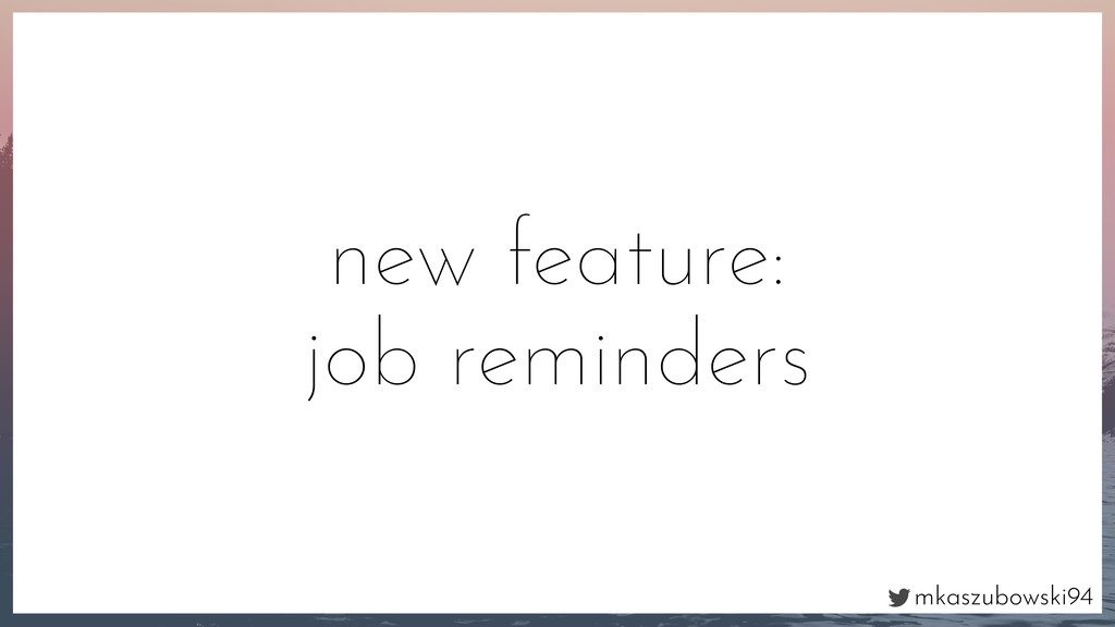 mkaszubowski94 new feature: job reminders