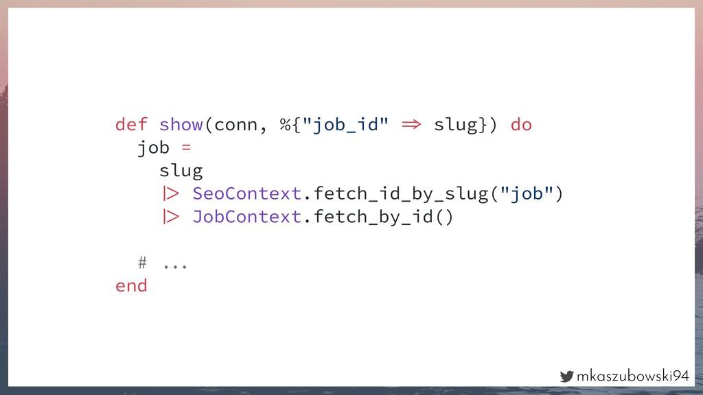 "mkaszubowski94 def show(conn, %{""job_id""  slug..."