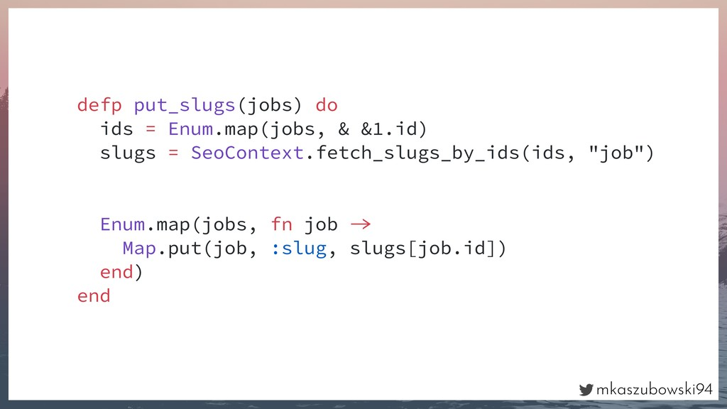 mkaszubowski94 defp put_slugs(jobs) do ids = En...