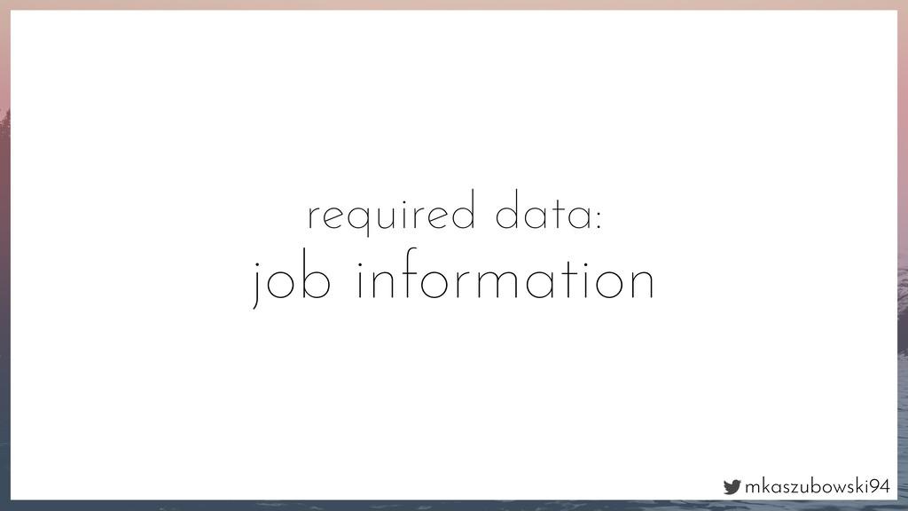 mkaszubowski94 required data: job information