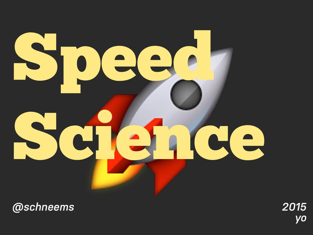 2015 yo Speed Science @schneems