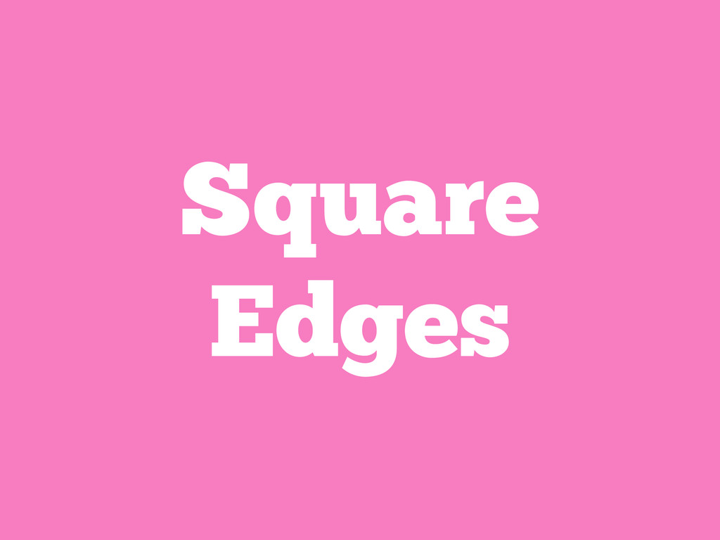 Square Edges
