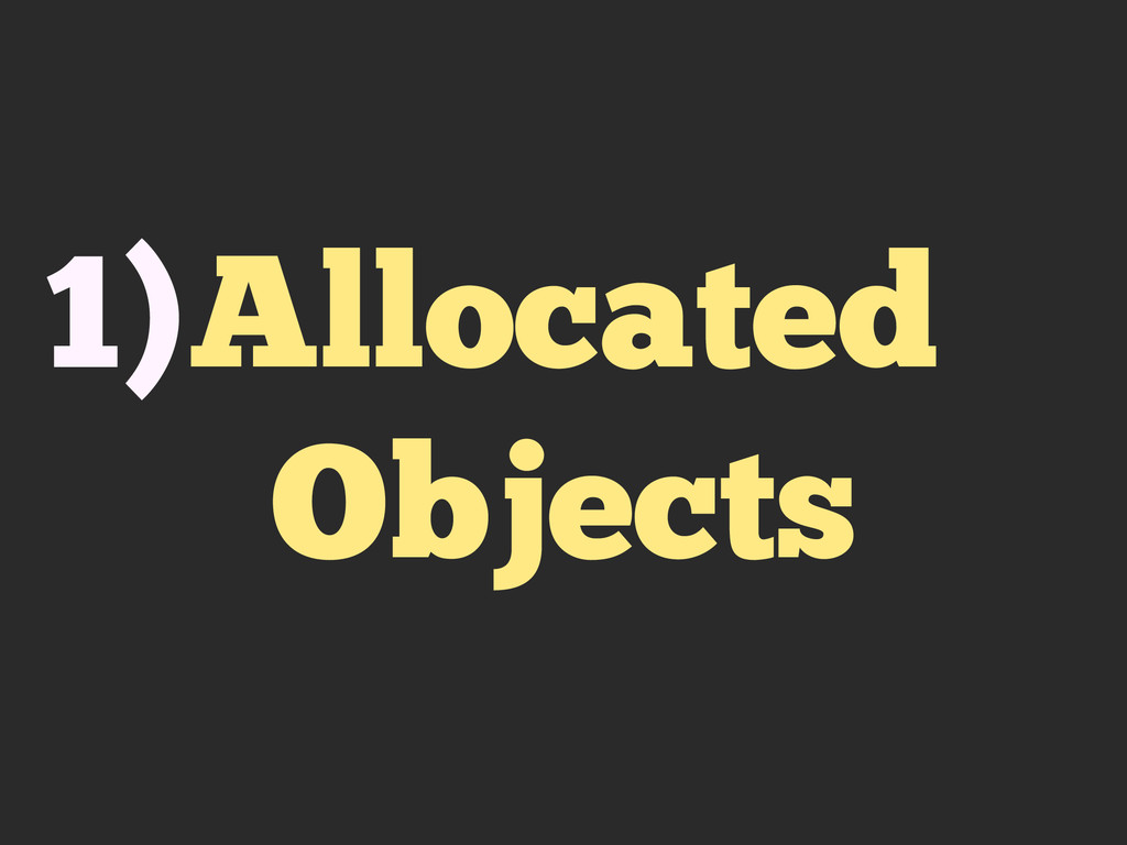 Allocated Objects 1)