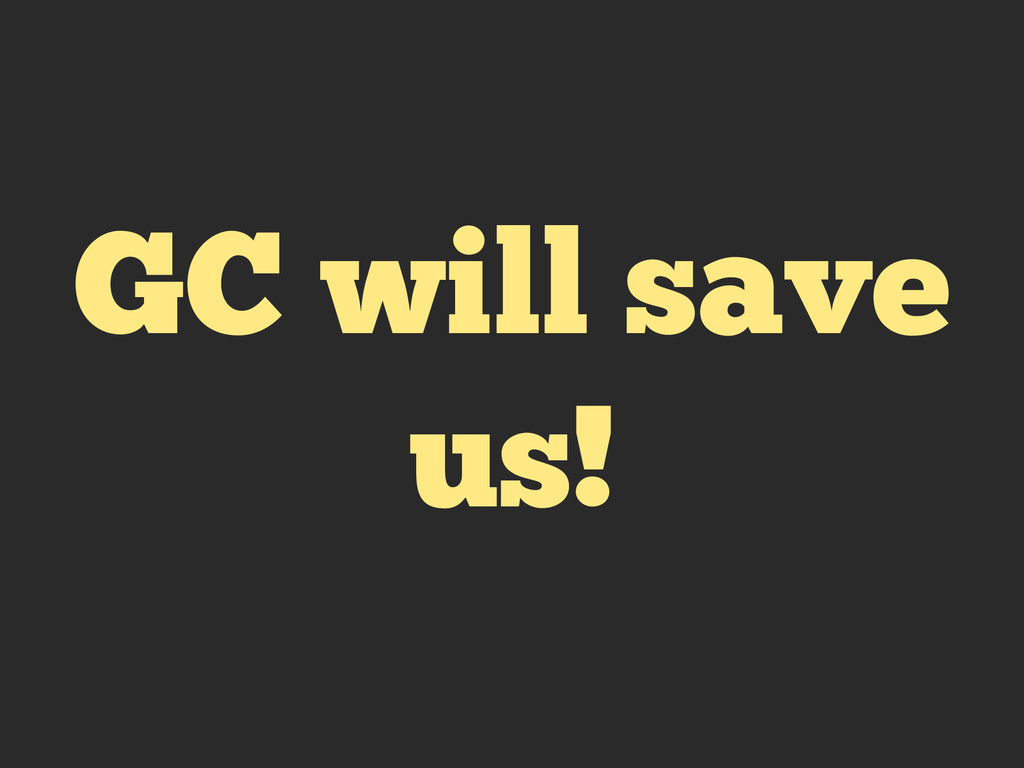 GC will save us!