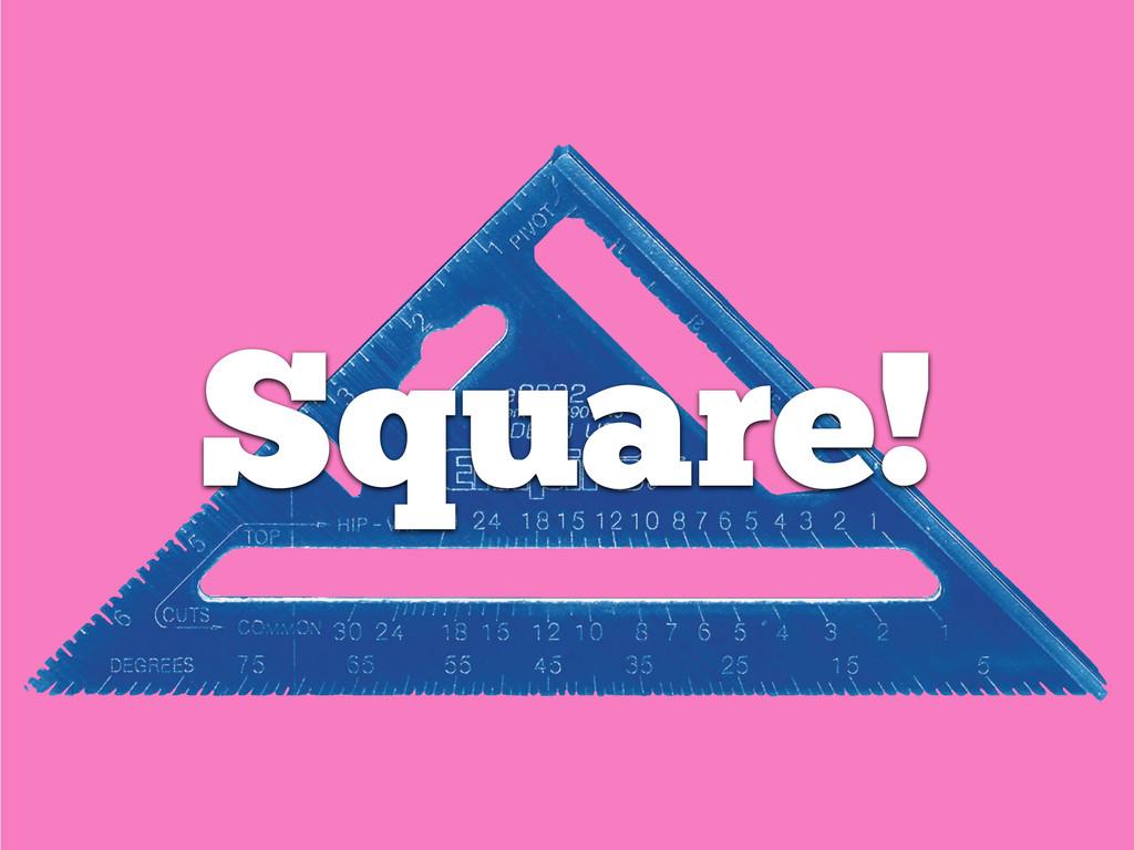 Square!