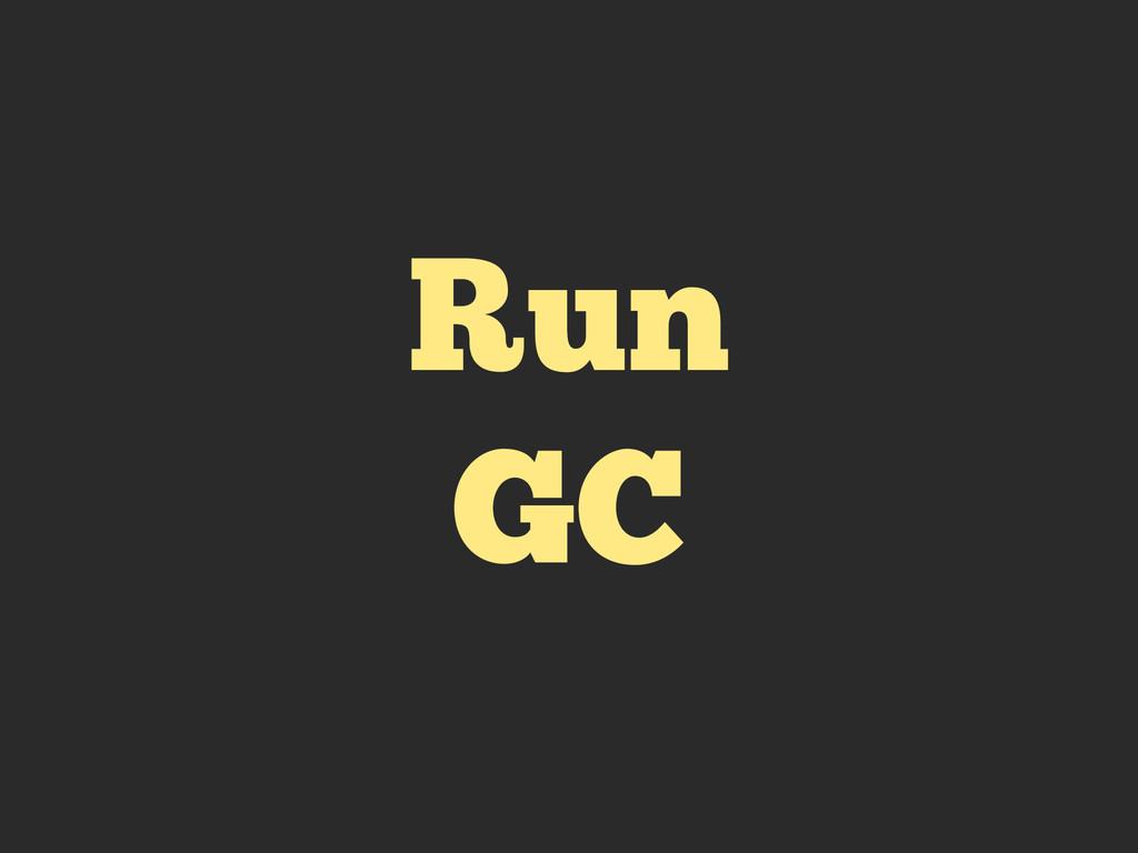 Run GC