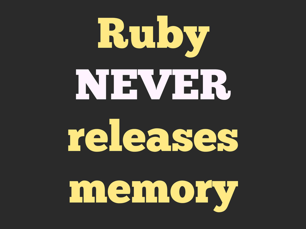 Ruby NEVER releases memory
