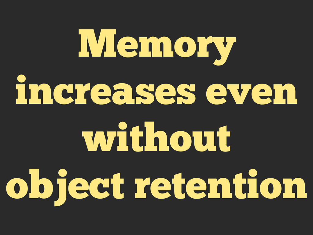 Memory increases even without object retention