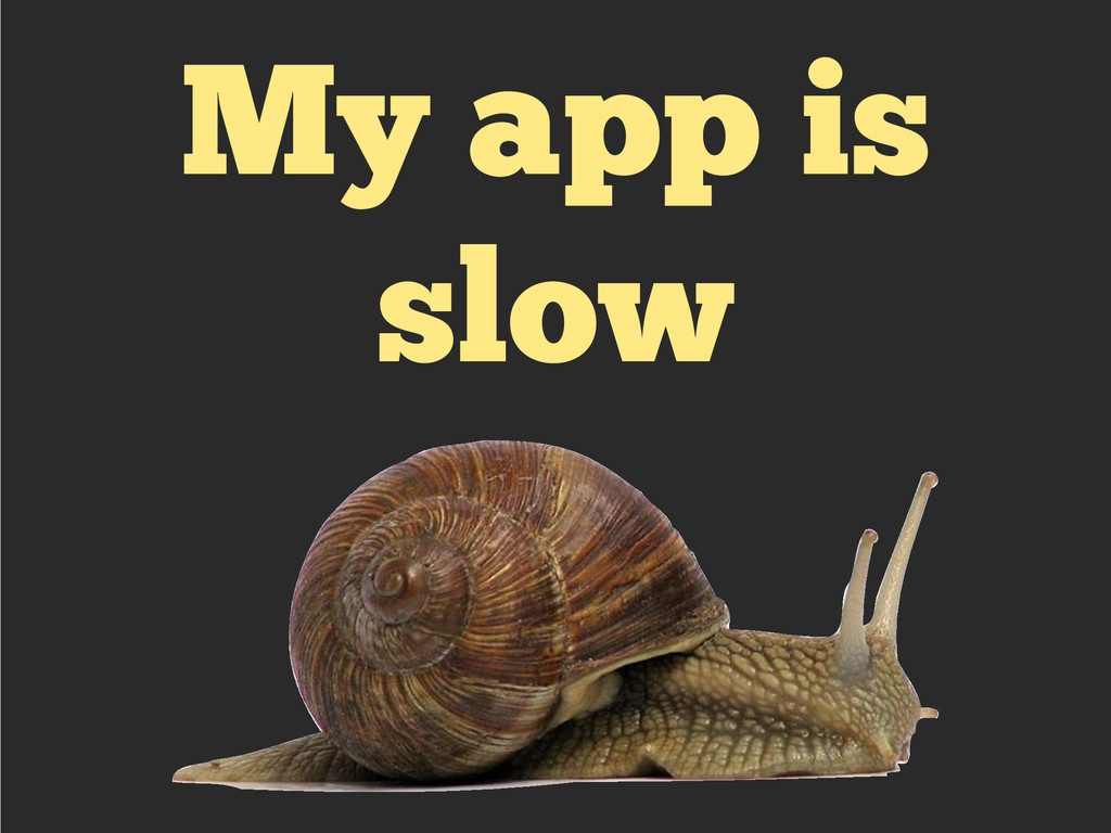 My app is slow