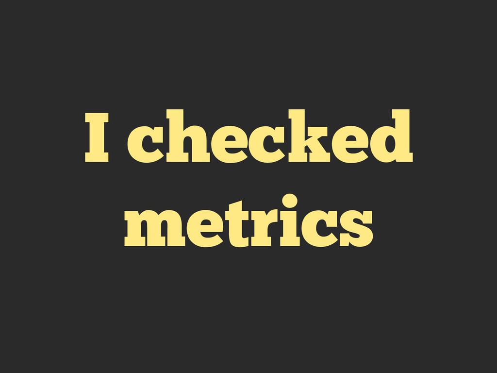I checked metrics