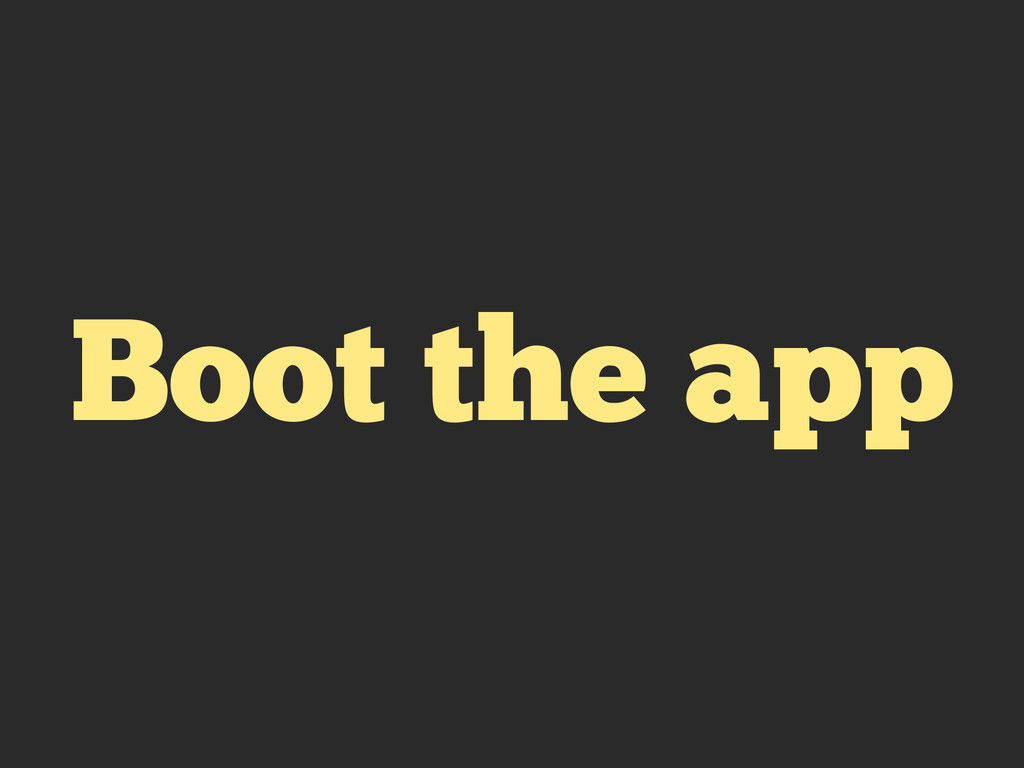 Boot the app