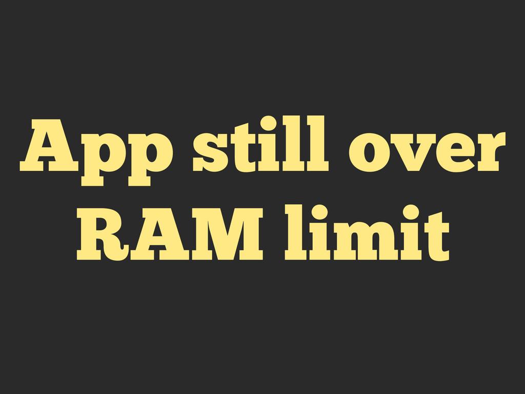 App still over RAM limit