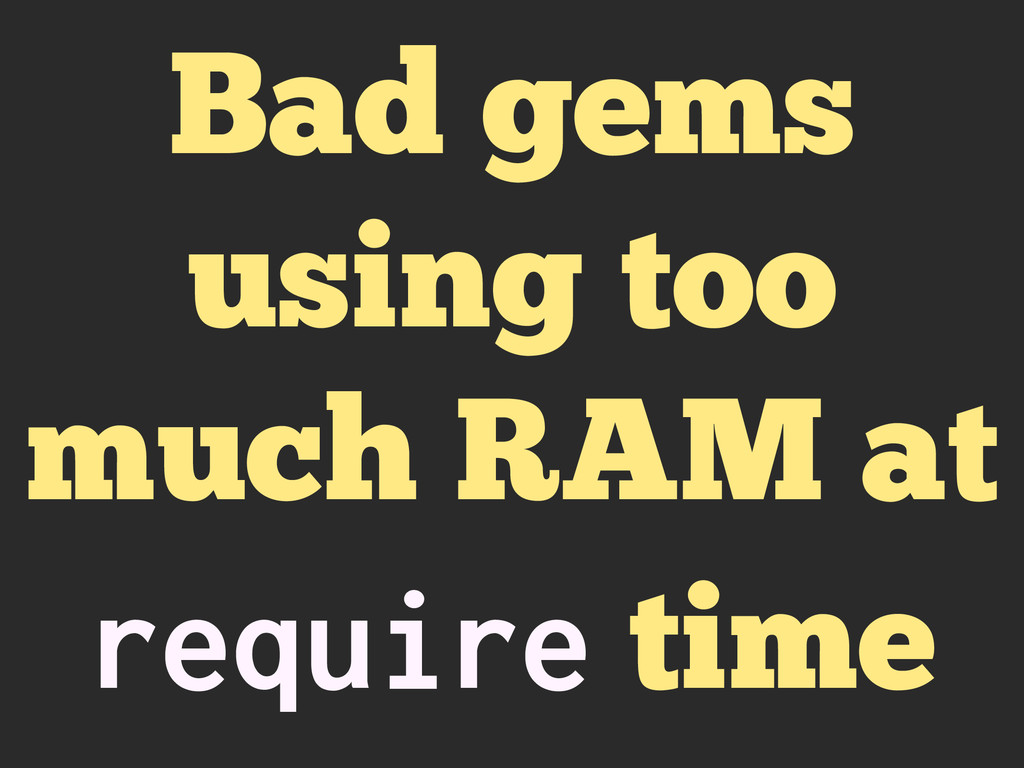 Bad gems using too much RAM at require time