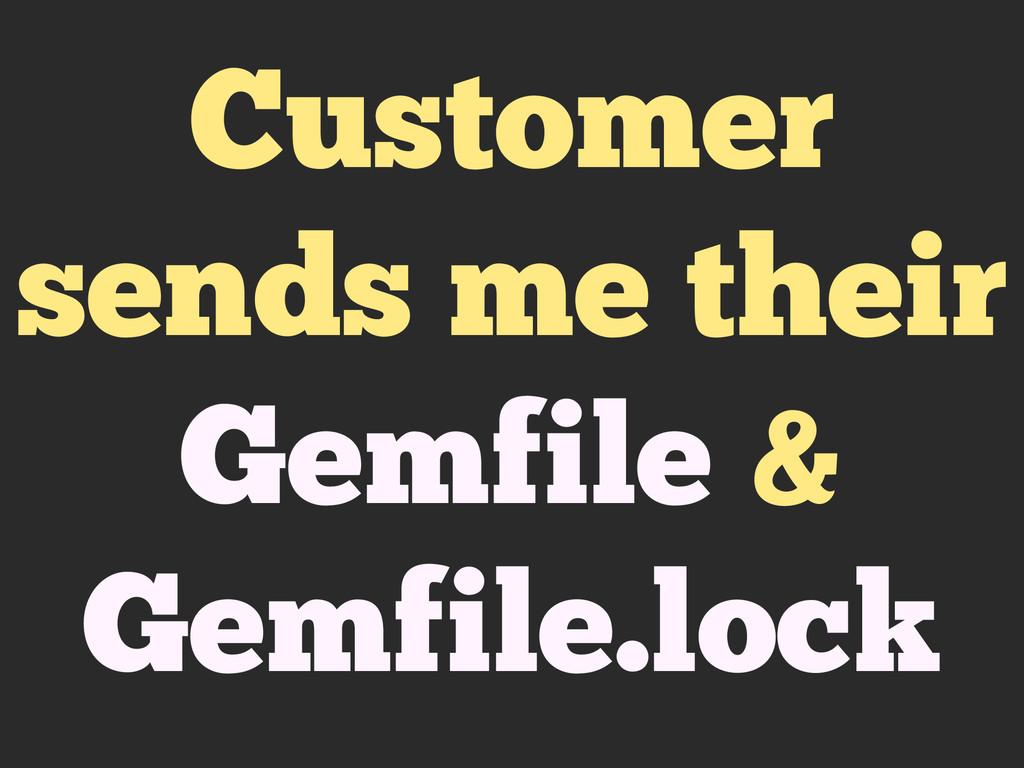 Customer sends me their Gemfile & Gemfile.lock