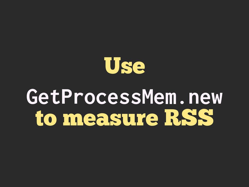 Use GetProcessMem.new to measure RSS