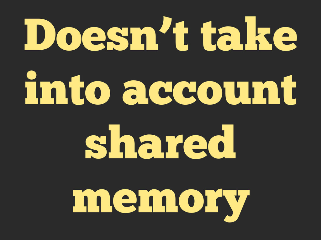 Doesn't take into account shared memory