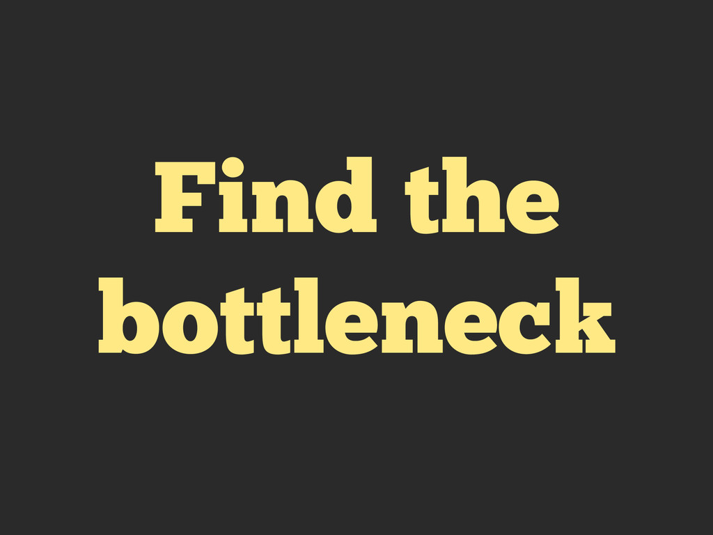 Find the bottleneck