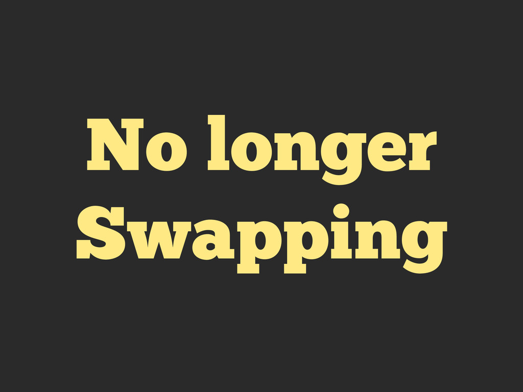 No longer Swapping