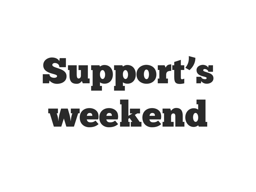 Support's weekend
