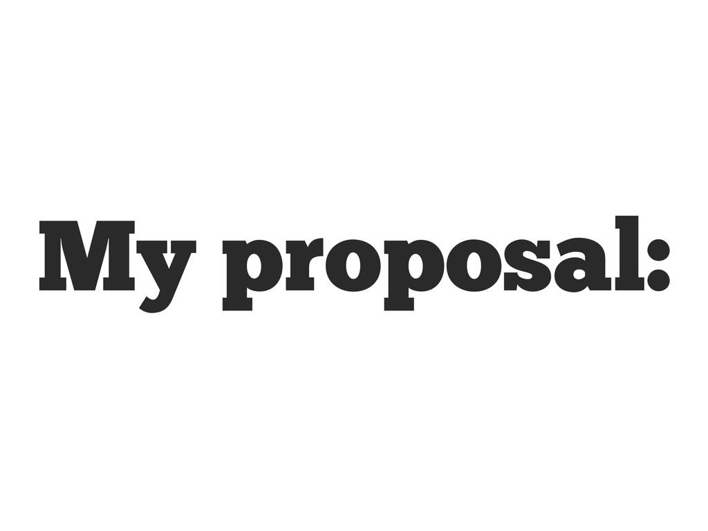 My proposal: