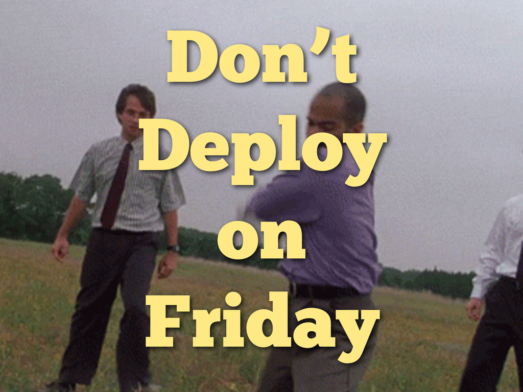 Don't Deploy on