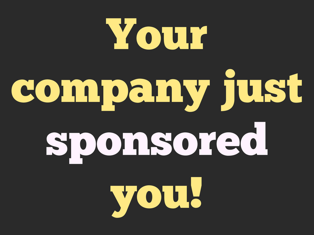 Your company just sponsored you!